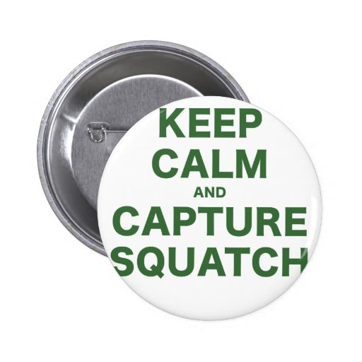 Mantenga tranquilo y captura Squatch Pin Redondo 5 Cm