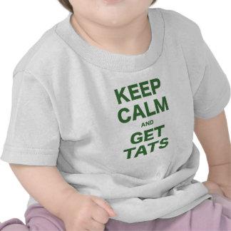 Mantenga tranquilo y consiga Tats Camisetas