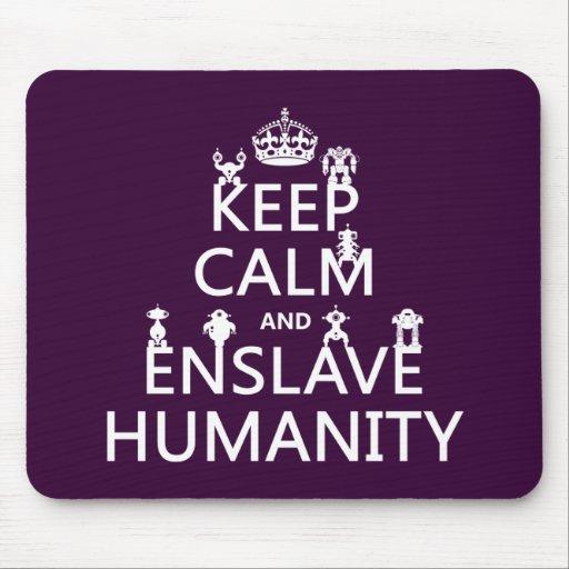 Mantenga tranquilo y esclavice la humanidad (los r alfombrilla de ratón