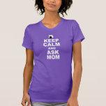 Mantenga tranquilo y pregunte a mamá camisetas