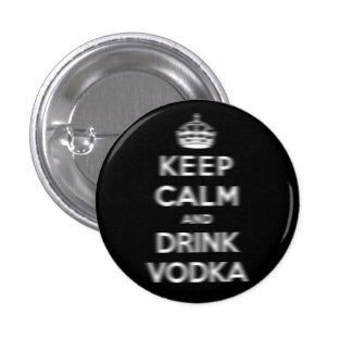 Mantenga vodka tranquila y de la bebida pin redondo de 1 pulgada