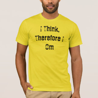 Mantras-Dude Collection: I Think,Therefore T-Shirt