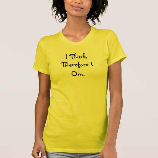 Mantras: I Think, Therefore I Om T-Shirt