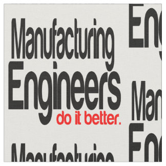 Manufacturing Engineers Do It Better Fabric
