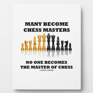 Many Become Chess Masters No One Becomes Master Plaque