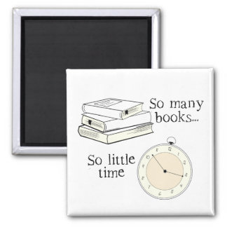 Many books, Little Time - Choose Color 2 Inch Square Magnet