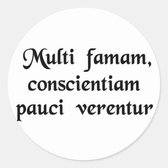 Many fear their reputation, few their conscience. classic round sticker