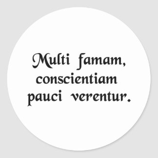 Many fear their reputation, few their conscience. classic round sticker