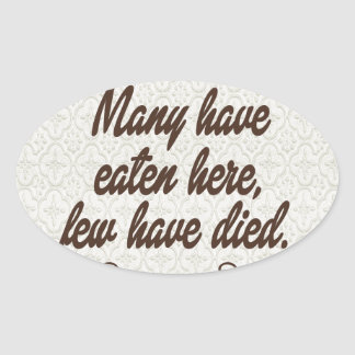 Many have eaten, few have died:funny oval sticker