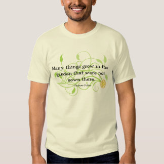 Many Things Grow in the Garden... Tee Shirt