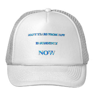 Many Years From Now Is Suddenly Now Hat