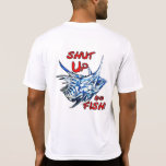 Mar1 Sport Fishing Shut Up and Fish Dry fit Shirts