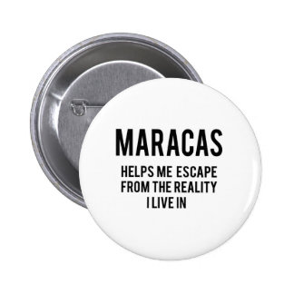 Maracas helps me escape from the reality i live in 2 inch round button