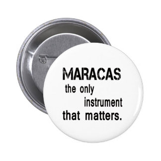 Maracas the only instrument that matters. 2 inch round button