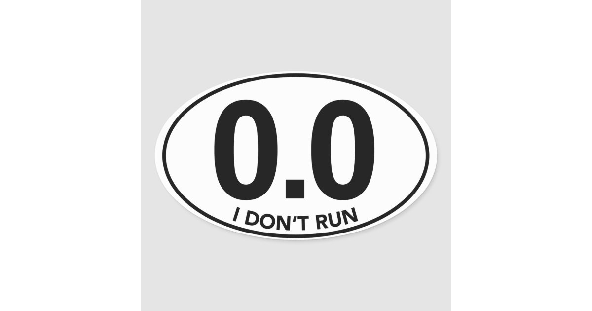 Marathon 0 0 i dont run oval sticker zazzle com