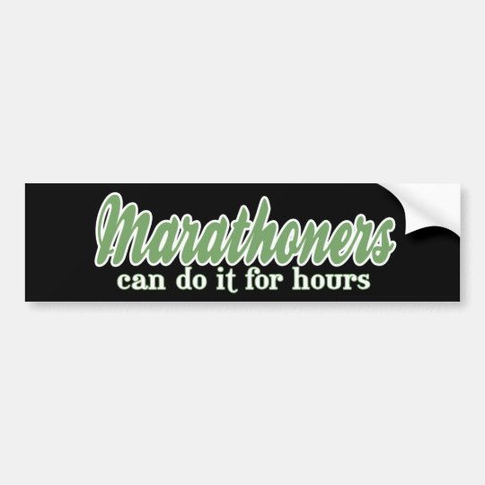 Marathoners Can Do it For Hours Bumper Sticker
