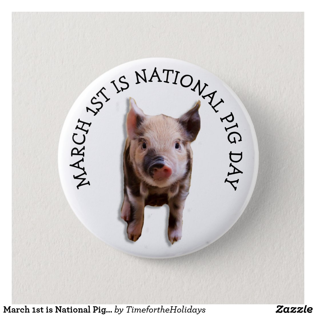 March 1st is National Pig Day Funny Holidays Button