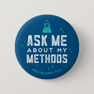 "March for Science ""Ask Me About My Methods"" Button"