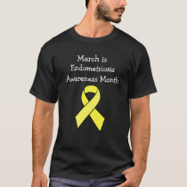 March is Endometriosis Awareness Month T-Shirt