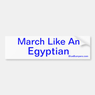 March Like An Egyptian Bumper Stickers