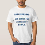 Marching Band The sport for Intelligent People Shirt