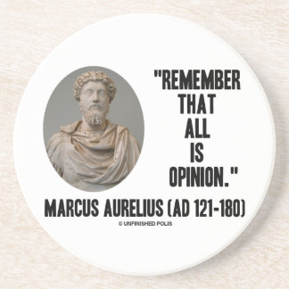 Marcus Aurelius Remember That All Is Opinion Quote Coaster