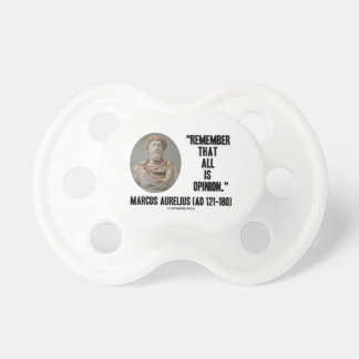 Marcus Aurelius Remember That All Is Opinion Quote Pacifier