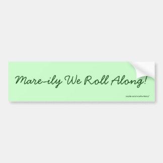 Mare-ily We Roll Along! Car Bumper Sticker