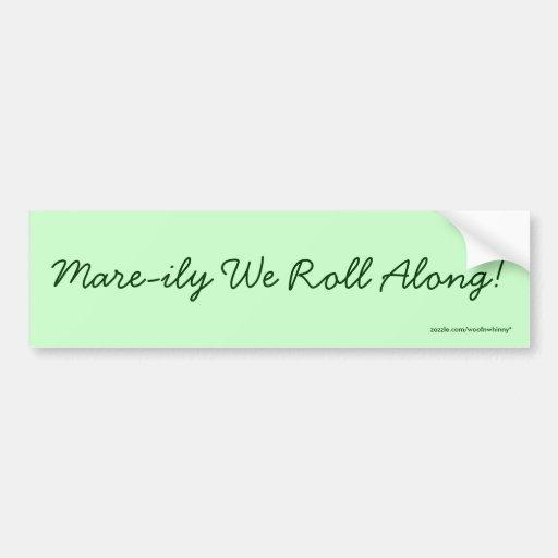 Mare-ily We Roll Along! Bumper Sticker