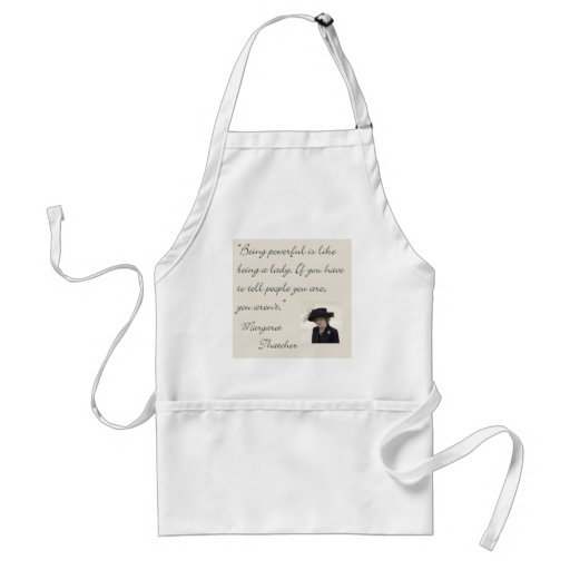 """Margaret Thatcher Quote """"Being powerful..."""" Apron"""