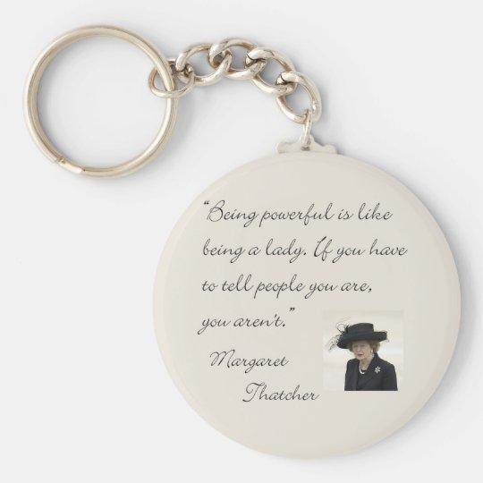 """Margaret Thatcher Quote """"Being powerful..."""" Keychain"""
