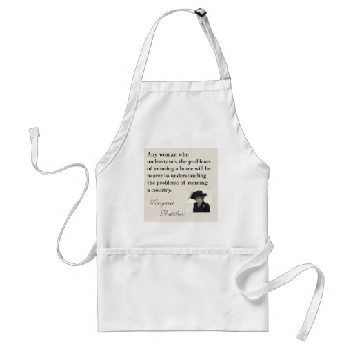 """Margaret Thatcher Quote """"Running a country..."""" Apron"""