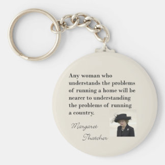 "Margaret Thatcher Quote ""Running a country..."" Keychain"