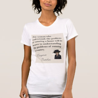 """Margaret Thatcher Quote """"Running a country..."""" Shirt"""