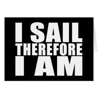 Marineros divertidos: Me navego por lo tanto estoy Tarjeta De Felicitación