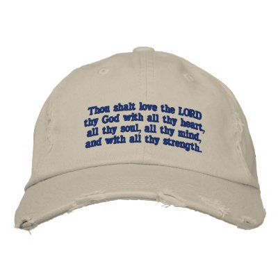 Mark 12:30 - Thou shalt love the LORD thy God Embroidered Hat from ...
