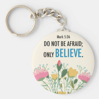 Mark 5:36 Do not be afraid; only believe Keychain