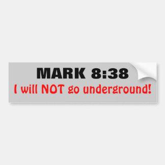 Mark 8:38 I Will Not Go Underground Bumper Sticker