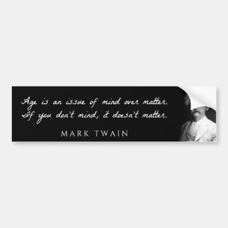 Mark Twain - Age is an issue of mind over matter. Car Bumper Sticker