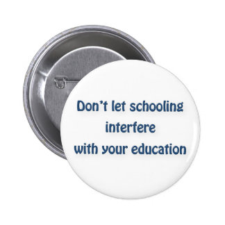 Mark Twain Quote - Don't let schooling interfere … 2 Inch Round Button