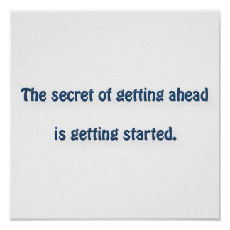 Mark Twain Quote - The secret of getting ahead is… Poster