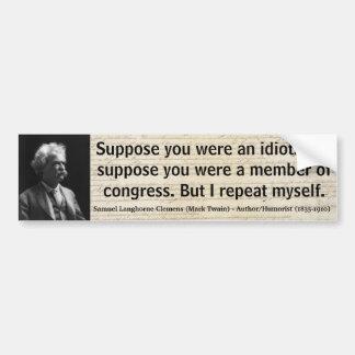 MARK TWAIN supone que usted era un idiota o un con Pegatina Para Auto
