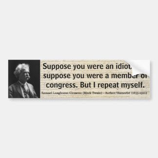 MARK TWAIN supone que usted era un idiota o un Pegatina Para Auto
