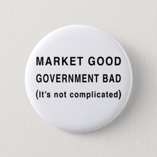Market Good, Government Bad Pinback Button
