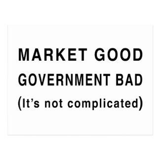 Market Good, Government Bad Postcard