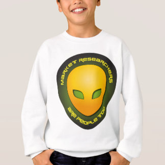 Market Researchers Are People Too Sweatshirt