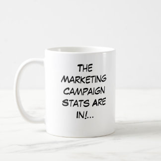 Marketing Campaign Stats Are In Coffee Mug