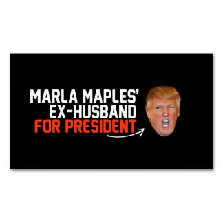 Marla Maples ex-husband for President- - .png Business Card Magnet