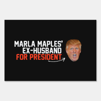 Marla Maples ex-husband for President- - .png Lawn Sign
