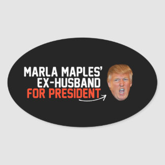 Marla Maples ex-husband for President- - .png Oval Sticker